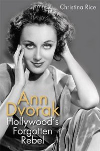 Ann Dvorak: Hollywood's Forgotten Rebel by Christina Rice