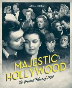 Majestic Hollywood: The Greatest Films of 1939 by Mark A. Viera